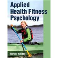Applied Health Fitness Psychology by Anshel, Mark H., 9781450400626