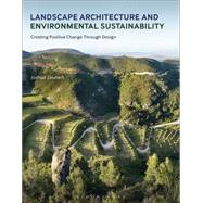 Landscape Architecture and Environmental Sustainability Creating Positive Change Through Design by Zeunert, Joshua, 9781472590626