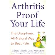 Arthritis-Proof Your Life by Cook, Michelle Schoffro, Ph.D., 9781630060626