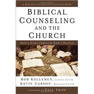 Biblical Counseling and the Church by Kellemen, Bob; Carson, Kevin; Paul Tripp, 9780310520627