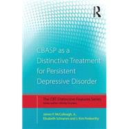 CBASP as a Distinctive Treatment for Persistent Depressive Disorder: Distinctive Features by McCullough; James P., 9780415870627