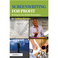 Screenwriting for Profit: Writing for the Global Marketplace by Stevens; Andrew, 9781138950627
