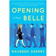 Opening Belle A Novel by Sherry, Maureen, 9781501110627