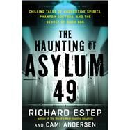 The Haunting of Asylum 49 by Estep, Richard; Andersen, Cami, 9781632650627