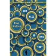 If You Need Me I'll Be Over There by Madden, Dave, 9780253020628
