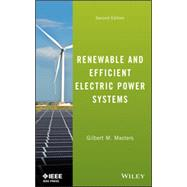 Renewable and Efficient Electric Power Systems by Masters, Gilbert M., 9781118140628