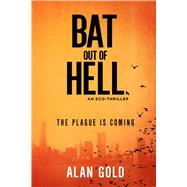 Bat Out of Hell: An Eco-thriller by Gold, Alan, 9781631580628