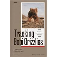 Tracking Gobi Grizzlies Surviving Beyond the Back of Beyond by Chadwick, Douglas H.; Riis, Joe, 9781938340628