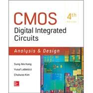 CMOS Digital Integrated Circuits Analysis & Design by Kang, Sung-Mo (Steve); Leblebici, Yusuf; Kim, Chul Woo, 9780073380629