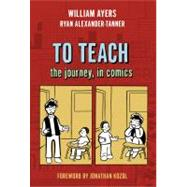 To Teach : The Journey, in Comics by Ayers, William, 9780807750629