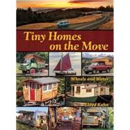 Tiny Homes on the Move Wheels and Water by Kahn, Lloyd, 9780936070629