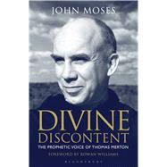 Divine Discontent The Prophetic Voice of Thomas Merton by Moses, John, 9781441180629