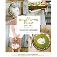 The Homegrown Paleo Cookbook: Over 100 Delicious, Gluten-Free, Farm-to-Table Recipes, and a Complete Guide to Growing Your Own Healthy Food by Rodgers, Diana; Rodgers, Andrew (CON); Murphy, Heidi; Salatin, Joel; Wolf, Robb, 9781628600629