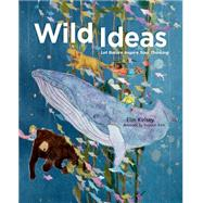 Wild Ideas Let Nature Inspire Your Thinking by Kelsey, Elin; Kim, Soyeon, 9781771470629