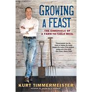 Growing a Feast: The Chronicle of a Farm-to-table Meal by Timmermeister, Kurt, 9780393350630
