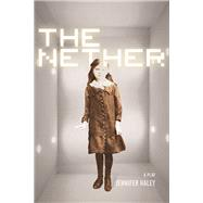The Nether: A Play by Haley, Jennifer, 9780810130630