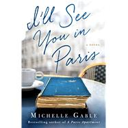 I'll See You in Paris A Novel by Gable, Michelle, 9781250070630