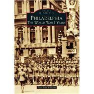 Philadelphia: The World War I Years
