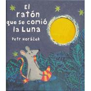 El ratón que se comió la luna / The Mouse Who Ate the Moon by Horácek, Petr, 9788426140630