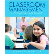 Classroom Management A Proactive Approach by Henley, Martin, 9780135010631