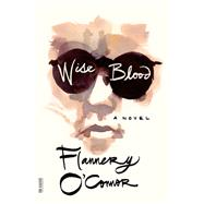 Wise Blood A Novel by O'Connor, Flannery, 9780374530631