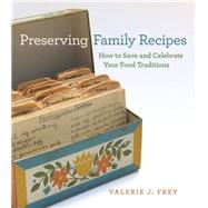 Preserving Family Recipes by Frey, Valerie J., 9780820330631