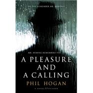 A Pleasure and a Calling A Novel by Hogan, Phil, 9781250060631