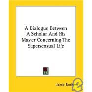 A Dialogue Between a Scholar and His Master Concerning the Supersensual Life by Boehme, Jacob, 9781419140631