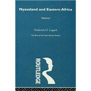 The Rise of Our East African Empire (1893): Early Efforts in Nyasaland and Uganda (Vol 1, of 2 Vols) by Lugard,Lord Frederick J.D., 9780415410632