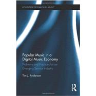 Popular Music in a Digital Music Economy: Problems and Practices for an Emerging Service Industry by Anderson; Tim J., 9780415890632