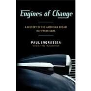 Engines of Change : A History of the American Dream in Fifteen Cars by Ingrassia, Paul, 9781451640632