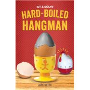Sit & Solve® Hard-Boiled Hangman by Ketch, Jack, 9781454920632
