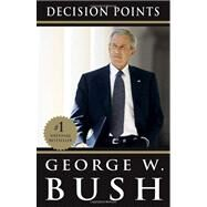Decision Points by Bush, George W., 9780307590633