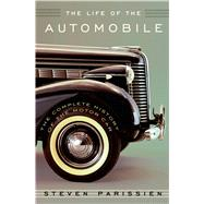 The Life of the Automobile The Complete History of the Motor Car by Parissien, Steven, 9781250040633