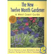 The New Twelve Month Gardener: A West Coast Guide by Stevens, Elaine; Hungerford, Dagmar; Smith, Doris Fancourt; Mitchell, Jane; Buffam, Ann, 9781552850633