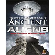The Young Investigator's Guide to Ancient Aliens by History Channel, 9781626720633