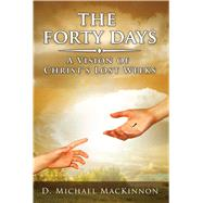 The Forty Days by Mackinnon, D. Michael, 9781682610633