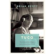 Tuco The Parrot, the Others, and A Scattershot World by Brett, Brian, 9781771640633