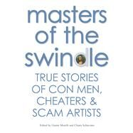 Masters of the Swindle True Stories of Con Men, Cheaters & Scam Artists by Morelli, Gianni; Schiavano, Chiara, 9788854410633