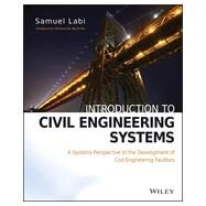 Introduction to Civil Engineering Systems A Systems Perspective to the Development of Civil Engineering Facilities by Labi, Samuel; De Neufville, Richard, 9780470530634
