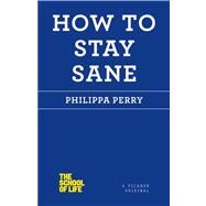 How to Stay Sane by Perry, Philippa, 9781250030634
