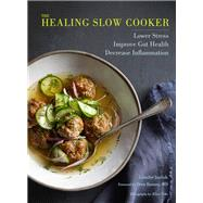 The Healing Slow Cooker by Iserloh, Jennifer; Ramsey, Drew; Gao, Alice, 9781452160634