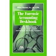 The Forensic Accounting Deskbook: A Practical Guide to Financial Investigation and Analysis for Family Lawyers by Mason, Miles, Sr.; Kessler, Randall M., 9781614380634