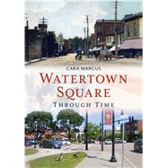 Watertown Square Through Time by Marcus, Cara, 9781635000634