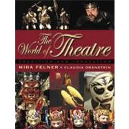 The World of Theatre Tradition and Innovation by Felner, Mira; Orenstein, Claudia, 9780205360635
