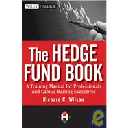 The Hedge Fund Book A Training Manual for Professionals and Capital-Raising Executives by Wilson, Richard C., 9780470520635