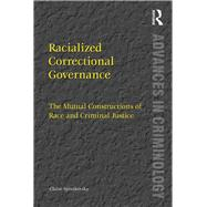 Racialized Correctional Governance: The Mutual Constructions of Race and Criminal Justice by Spivakovsky,Claire, 9781138250635