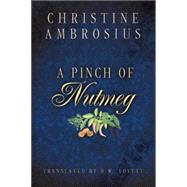 A Pinch of Nutmeg by Ambrosius, Christine; Lovett, D. W., 9781477830635