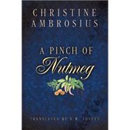 A Pinch of Nutmeg by Ambrosius, Christine; Lovett, D. W., 9781477830635