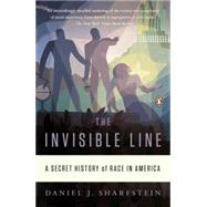 The Invisible Line A Secret History of Race in America by Sharfstein, Daniel J., 9780143120636